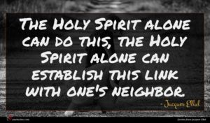 Jacques Ellul quote : The Holy Spirit alone ...