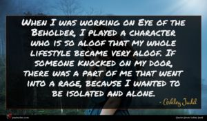 Ashley Judd quote : When I was working ...