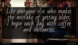 Bill Cosby quote : Like everyone else who ...