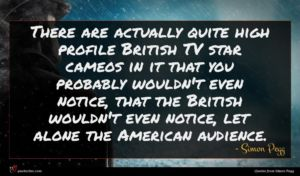 Simon Pegg quote : There are actually quite ...