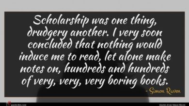 Photo of Simon Raven quote : Scholarship was one thing …