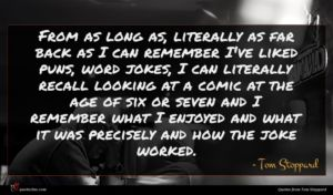 Tom Stoppard quote : From as long as ...