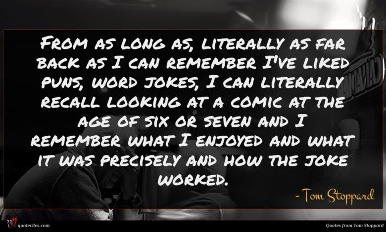 Photo of Tom Stoppard quote : From as long as …