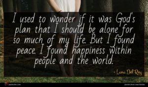 Lana Del Rey quote : I used to wonder ...
