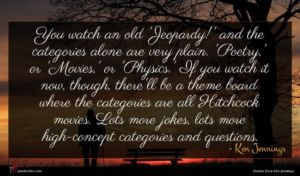 Ken Jennings quote : You watch an old ...