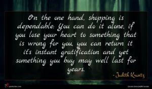 Judith Krantz quote : On the one hand ...