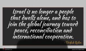 Yitzhak Rabin quote : Israel is no longer ...