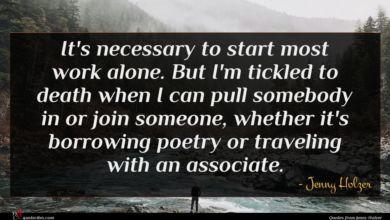 Photo of Jenny Holzer quote : It's necessary to start …