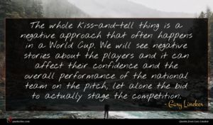Gary Lineker quote : The whole kiss-and-tell thing ...