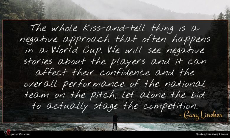 The whole kiss-and-tell thing is a negative approach that often happens in a World Cup. We will see negative stories about the players and it can affect their confidence and the overall performance of the national team on the pitch, let alone the bid to actually stage the competition.
