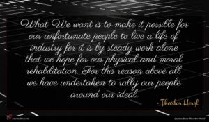 Theodor Herzl quote : What We want is ...