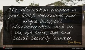 Dave Barry quote : The information encoded in ...