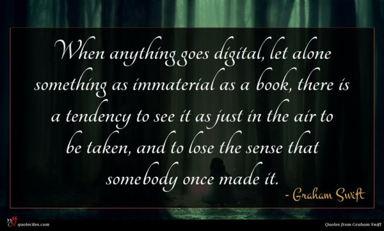 When anything goes digital, let alone something as immaterial as a book, there is a tendency to see it as just in the air to be taken, and to lose the sense that somebody once made it.