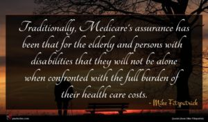 Mike Fitzpatrick quote : Traditionally Medicare's assurance has ...