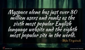 Mike Fitzpatrick quote : Myspace alone has just ...