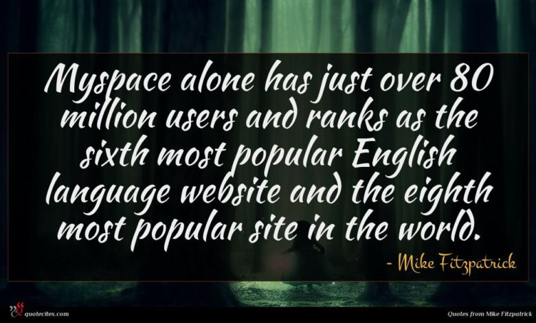 Myspace alone has just over 80 million users and ranks as the sixth most popular English language website and the eighth most popular site in the world.