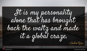 André Rieu quote : It is my personality ...