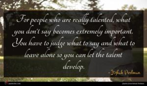 Itzhak Perlman quote : For people who are ...