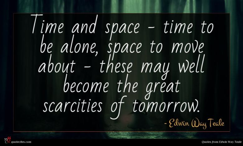 Photo of Edwin Way Teale quote : Time and space – …