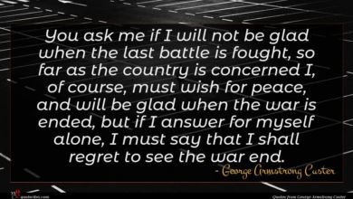 Photo of George Armstrong Custer quote : You ask me if …