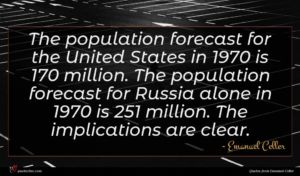 Emanuel Celler quote : The population forecast for ...