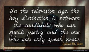 Richard M. Nixon quote : In the television age ...