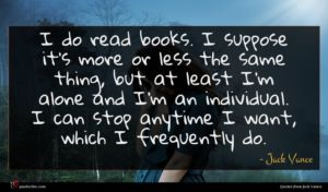 Jack Vance quote : I do read books ...