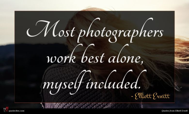 Most photographers work best alone, myself included.