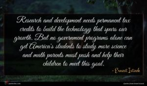 Ernest Istook quote : Research and development needs ...