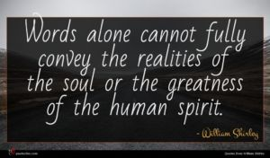 William Shirley quote : Words alone cannot fully ...