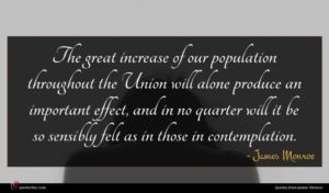 James Monroe quote : The great increase of ...