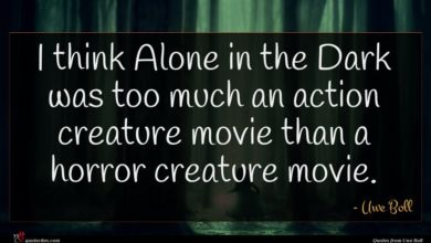 Photo of Uwe Boll quote : I think Alone in …