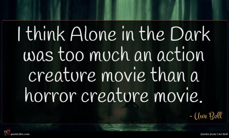 I think Alone in the Dark was too much an action creature movie than a horror creature movie.