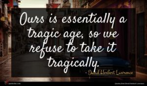 David Herbert Lawrence quote : Ours is essentially a ...