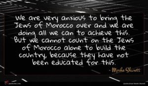 Moshe Sharett quote : We are very anxious ...