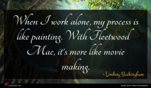 Lindsey Buckingham quote : When I work alone ...