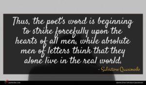 Salvatore Quasimodo quote : Thus the poet's word ...