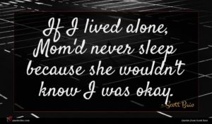 Scott Baio quote : If I lived alone ...