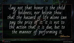Akhenaton quote : Say not that honor ...
