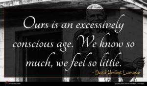 David Herbert Lawrence quote : Ours is an excessively ...