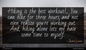 Jamie Luner quote : Hiking is the best ...