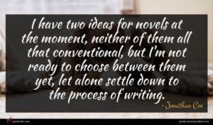 Jonathan Coe quote : I have two ideas ...