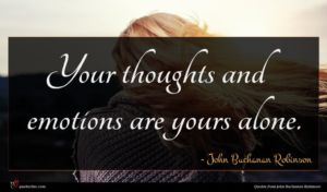 John Buchanan Robinson quote : Your thoughts and emotions ...