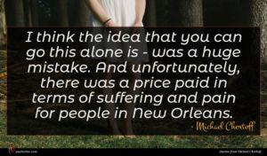 Michael Chertoff quote : I think the idea ...