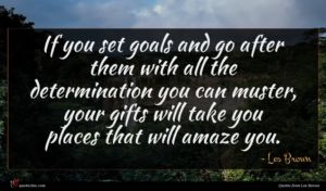 Les Brown quote : If you set goals ...