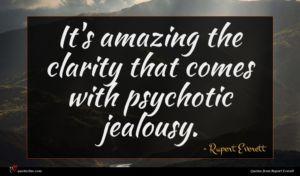 Rupert Everett quote : It's amazing the clarity ...