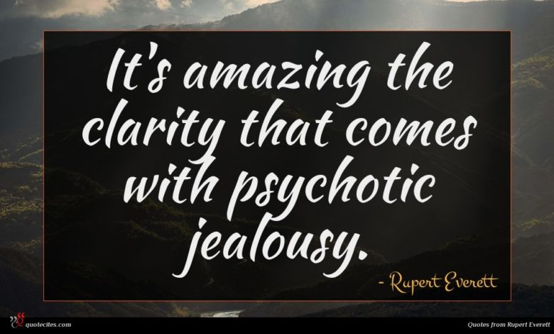 It's amazing the clarity that comes with psychotic jealousy.