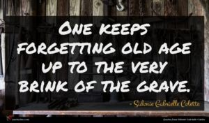 Sidonie Gabrielle Colette quote : One keeps forgetting old ...