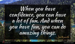 Joe Namath quote : When you have confidence ...