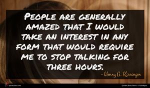 Henry A. Kissinger quote : People are generally amazed ...